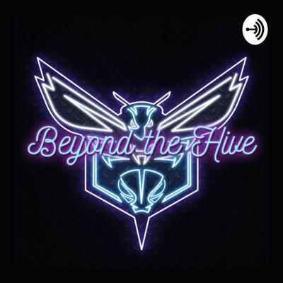 Beyond the Hive: A Charlotte Hornets Podcast