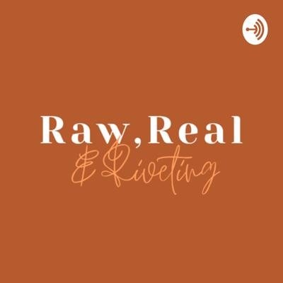A Podcast on Self-Discovery within our mental, physical and spiritual beings! It's time to be RAW, REAL, & RIVETING!