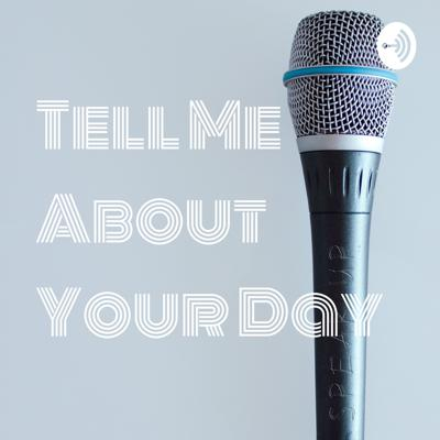 Tell Me About Your Day