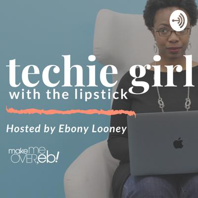 Techie Girl With the Lipstick Podcast
