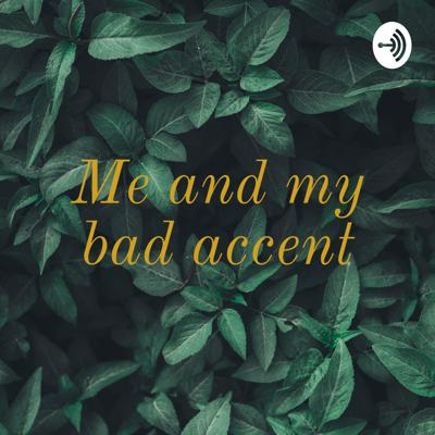 Me and my bad accent