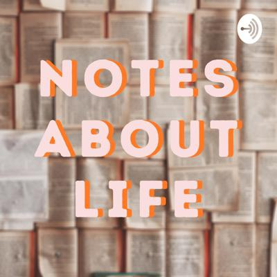 Notes About Life