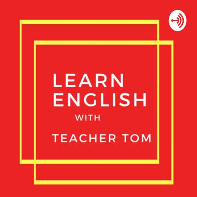 Learning English with Teacher Tom