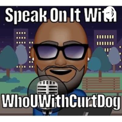 Speak On It With Whouwithcurtdog