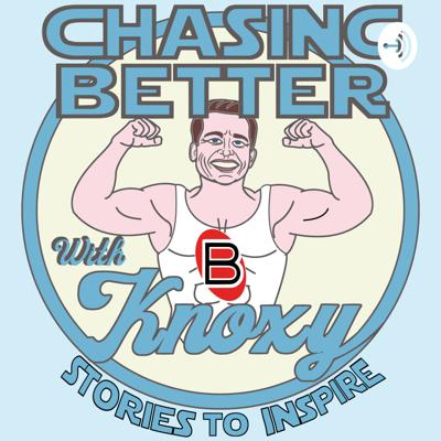 Chasing Better with Knoxy