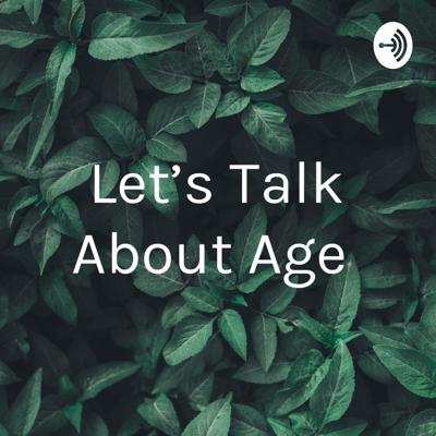 Let's Talk About Age