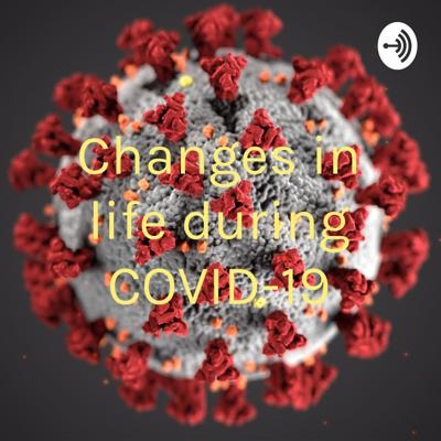 Changes in life during COVID-19