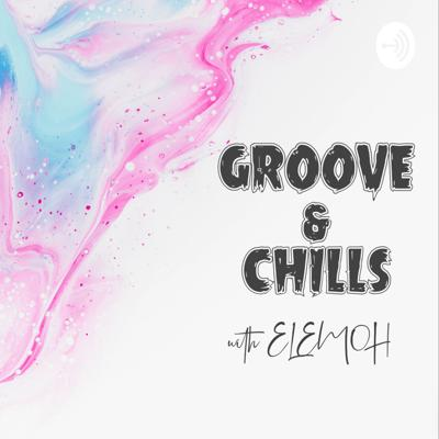 GROOVE & CHILLS with ELEMOH