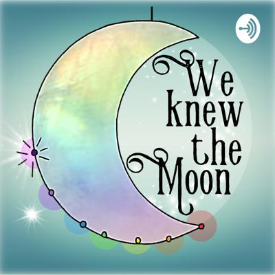 We Knew the Moon
