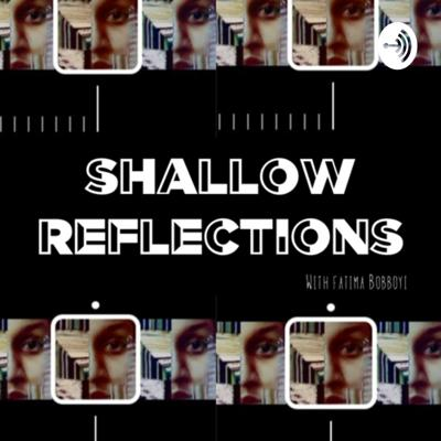 SHALLOW REFLECTIONS