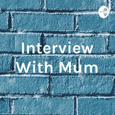 Interview With Mum