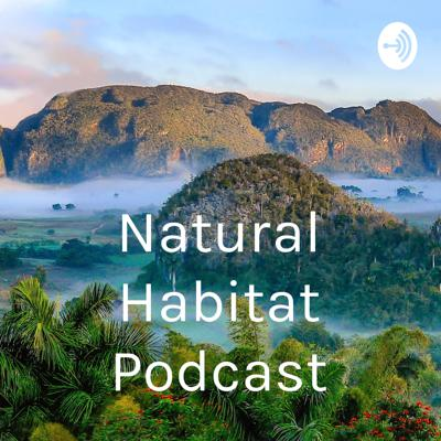 Hi guys! Welcome to the Natural Habitat Podacast, where anyone can discuss how they feel and talk about anything on their mind! I named the podcast,