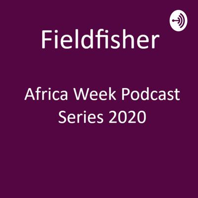 Fieldfisher Africa Week Podcast Series 2020