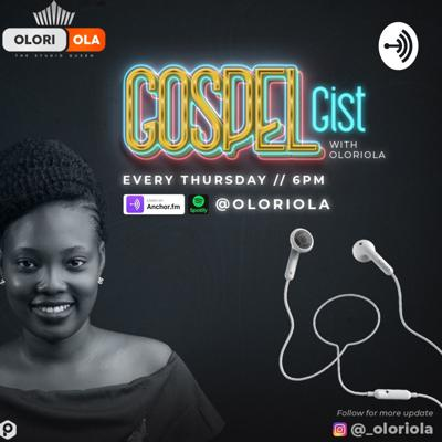 GOSPEL GIST WITH OLORIOLA