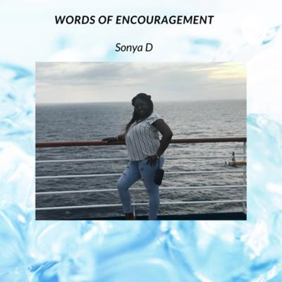 Words of Encouragement By: Sonya D!