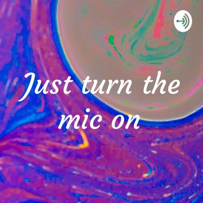 Just turn the mic on