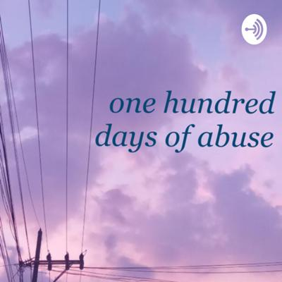 One Hundred Days of Abuse