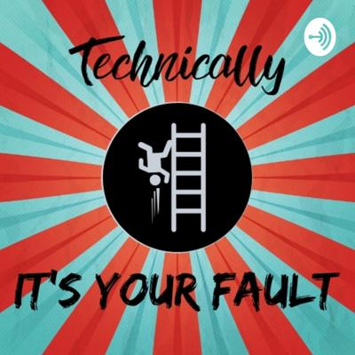 Technically, it's your fault