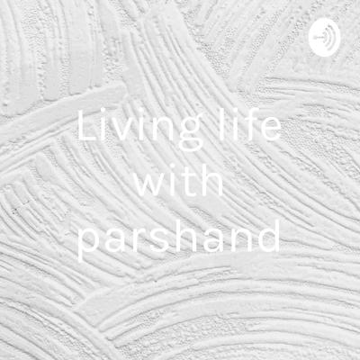 Living life with parshand