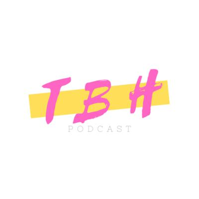 THE TBH PODCAST