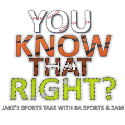 YOU KNOW THAT RIGHT? Jake's Sports Take with BA Sports and Sam