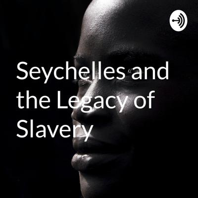 Seychelles and the Legacy of Slavery
