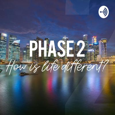 Phase 2: How is life different? [Intro]