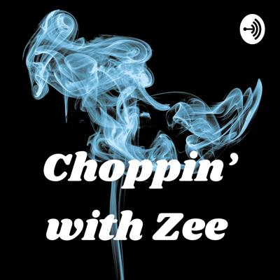 Choppin' with Zee