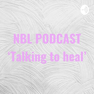 NBL PODCAST 'Talking to heal'
