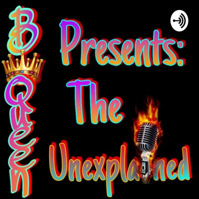 Bqueen Presents : The Unexplained