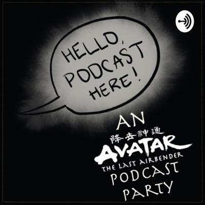 Hello, Podcast Here: An Avatar Podcast Party