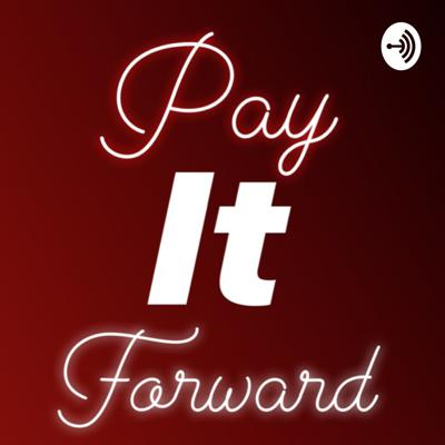 Pay it Forward Podcast