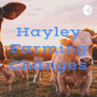 Hayley Farming Changes