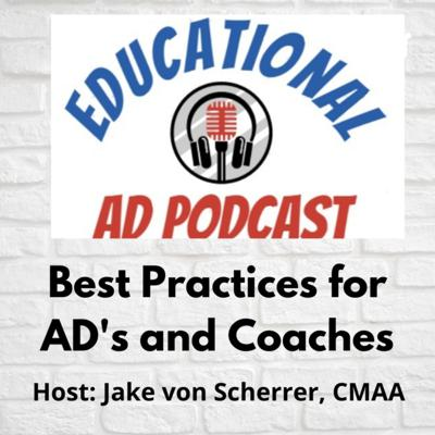 Being an Athletic Director today is as challenging as it is rewarding and our Podcast is here to help! FIAAA 2020-21 President and CMAA, Jake von Scherrer visits with some of the top school based AD's and coaches in the country as they share their stories along with Best Practices to help YOU to help your students, your teams, your coaches, and your community! THIS - is the Educational AD Podcast! Support this podcast: https://anchor.fm/educational-ad-podcast/support