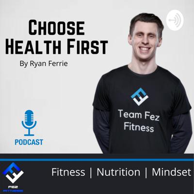 Choose Health First Podcast
