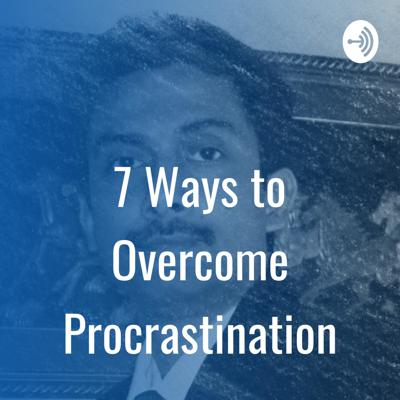 7 Ways to Overcome Procrastination