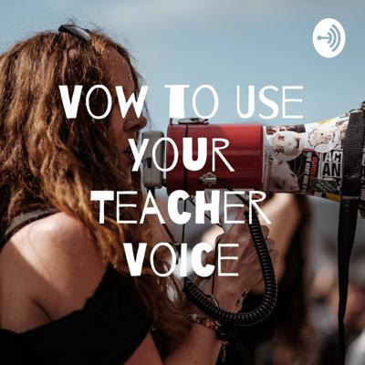Vow to Use Your Teacher Voice