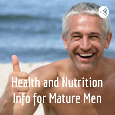 Health and Nutrition Info for Mature Men
