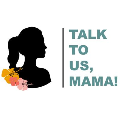 Talk To Us, Mama!