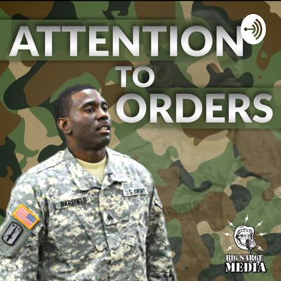 Big Sarge Media Presents: Attention To Orders