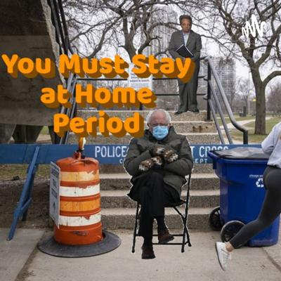 You Must Stay at Home, Period!