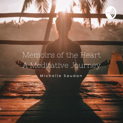 Memoirs Of the Heart ( A guided meditative journey)