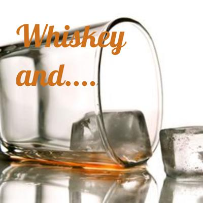 Whiskey and....