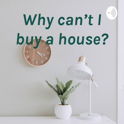 Why can't I buy a house?