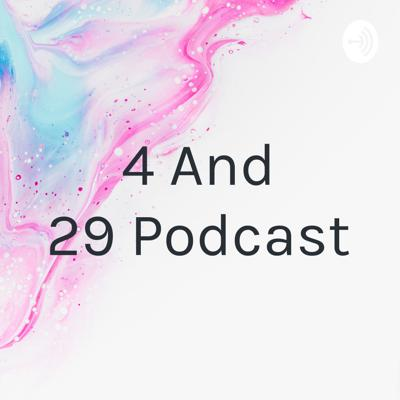 4 And 29 Podcast