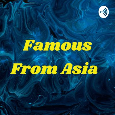 Famous From Asia 🌏