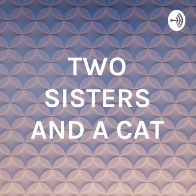TWO SISTERS AND A CAT
