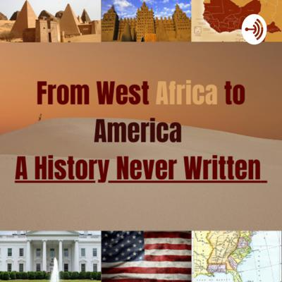West Africa to America:The History Never Written