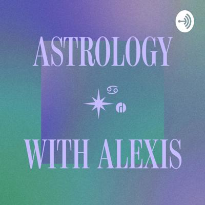 Astrology with Alexis