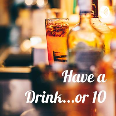 Have a Drink...or 10